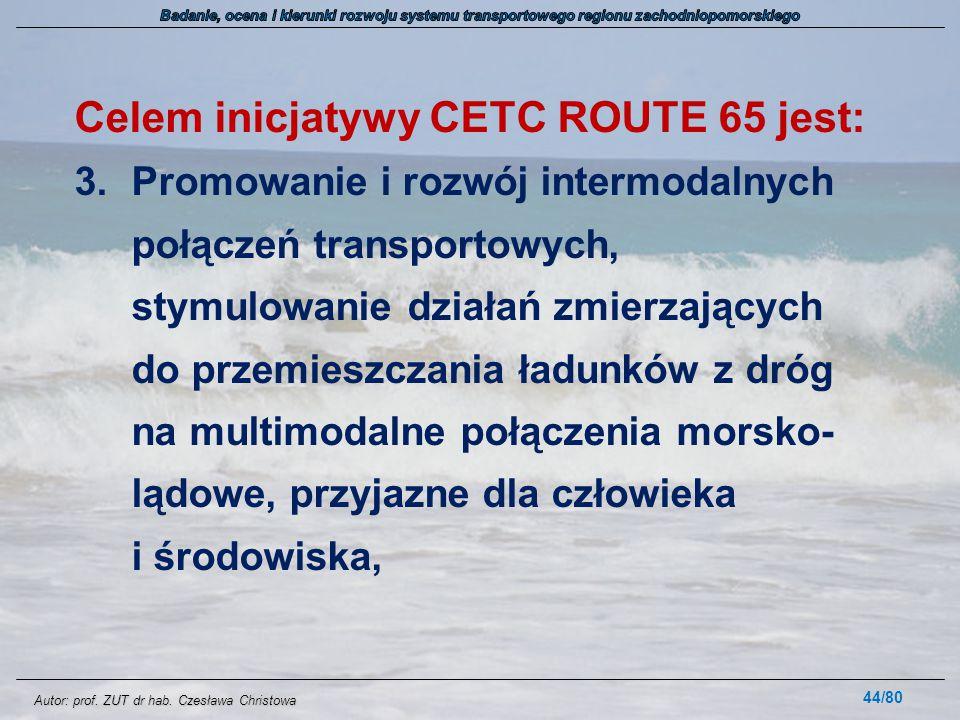 Autor: prof. ZUT dr hab. Czesława Christowa Celem inicjatywy CETC ROUTE 65 jest: 3.Promowanie i rozwój intermodalnych połączeń transportowych, stymulo