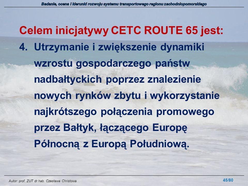 Autor: prof. ZUT dr hab. Czesława Christowa Celem inicjatywy CETC ROUTE 65 jest: 4.Utrzymanie i zwiększenie dynamiki wzrostu gospodarczego państw nadb