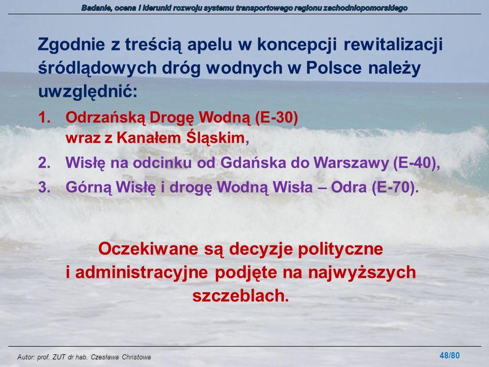 Autor: prof. ZUT dr hab. Czesława Christowa Zgodnie z treścią apelu w koncepcji rewitalizacji śródlądowych dróg wodnych w Polsce należy uwzględnić: 1.