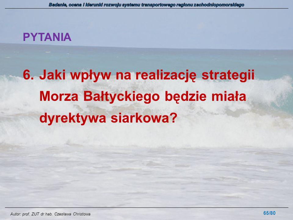 Autor: prof. ZUT dr hab. Czesława Christowa PYTANIA 6.Jaki wpływ na realizację strategii Morza Bałtyckiego będzie miała dyrektywa siarkowa? 65/80