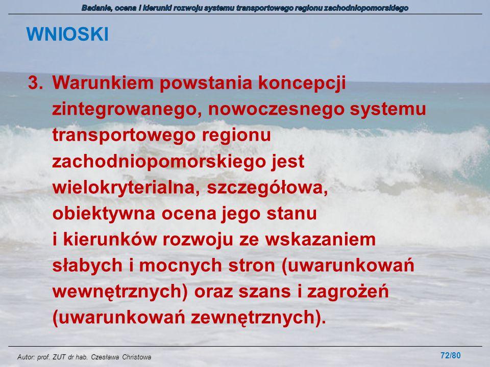 Autor: prof. ZUT dr hab. Czesława Christowa WNIOSKI 3.Warunkiem powstania koncepcji zintegrowanego, nowoczesnego systemu transportowego regionu zachod