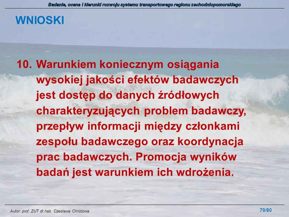 Autor: prof. ZUT dr hab. Czesława Christowa WNIOSKI 10.Warunkiem koniecznym osiągania wysokiej jakości efektów badawczych jest dostęp do danych źródło