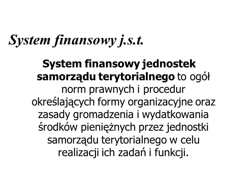 System finansowy j.s.t. System finansowy jednostek samorządu terytorialnego to ogół norm prawnych i procedur określających formy organizacyjne oraz za