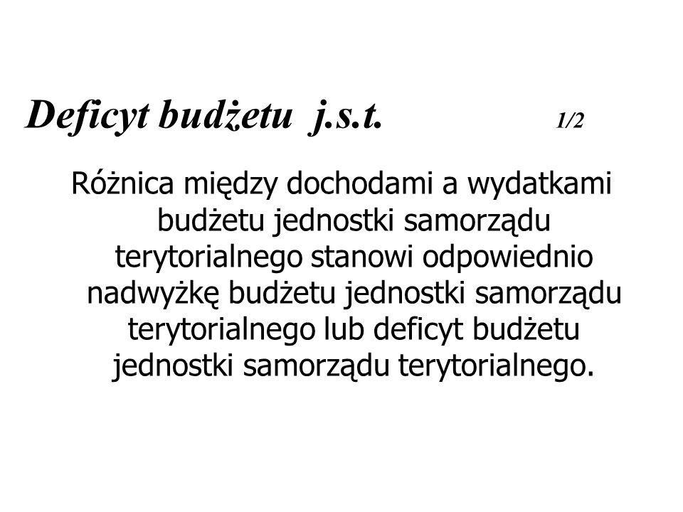 Deficyt budżetu j.s.t. 1/2 Różnica między dochodami a wydatkami budżetu jednostki samorządu terytorialnego stanowi odpowiednio nadwyżkę budżetu jednos