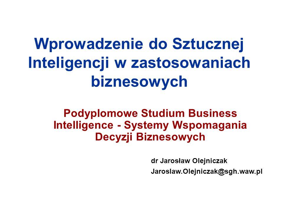 Wprowadzenie do Sztucznej Inteligencji w zastosowaniach biznesowych Podyplomowe Studium Business Intelligence - Systemy Wspomagania Decyzji Biznesowyc