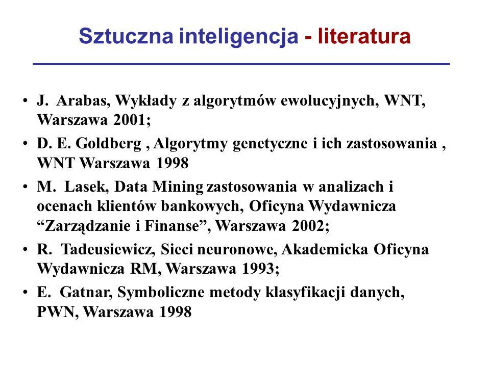 Sztuczna inteligencja - literatura J. Arabas, Wykłady z algorytmów ewolucyjnych, WNT, Warszawa 2001; D. E. Goldberg, Algorytmy genetyczne i ich zastos