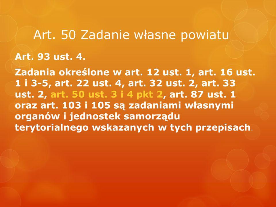 Art. 50 Zadanie własne powiatu Art. 93 ust. 4. Zadania określone w art. 12 ust. 1, art. 16 ust. 1 i 3-5, art. 22 ust. 4, art. 32 ust. 2, art. 33 ust.