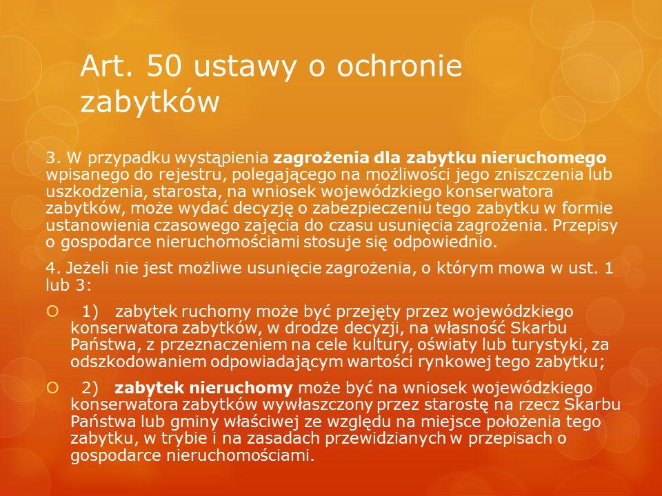 Art. 50 ustawy o ochronie zabytków 3. W przypadku wystąpienia zagrożenia dla zabytku nieruchomego wpisanego do rejestru, polegającego na możliwości je