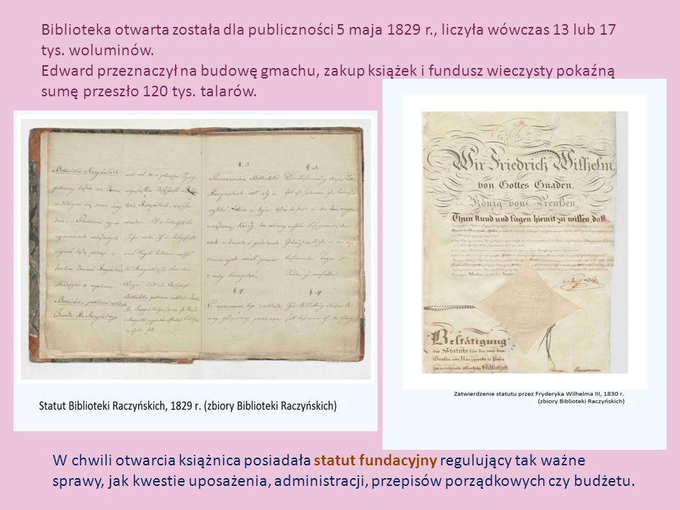 PIERWOTNE ZBIORY wszystkie dziedziny, z przewagą dzieł historycznych - tomy odziedziczone po przodkach przechowywane na zamku w Wyszynie, - nabytki z wielkopolskich bibliotek klasztornych, zwłaszcza cysterskich, - nabytki z prywatnych kolekcji (Wrocław, Drezno); - dary: Konstancja Raczyńska ofiarowuje cenne zbiory pozyskane od Juliana Niemcewicza.