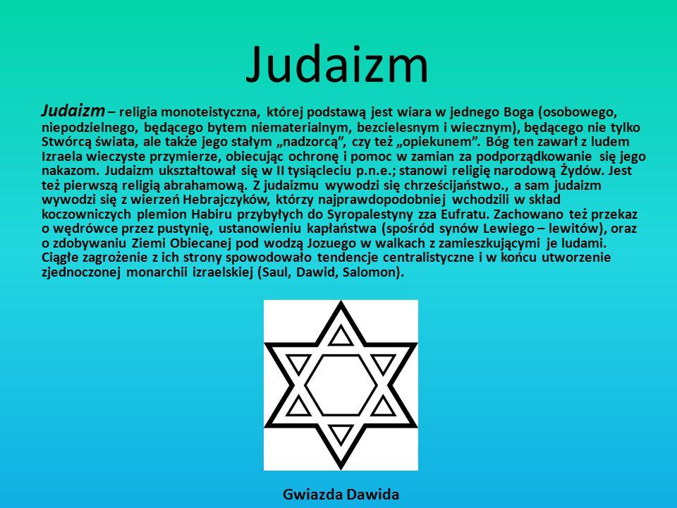 Judaizm Judaizm – religia monoteistyczna, której podstawą jest wiara w jednego Boga (osobowego, niepodzielnego, będącego bytem niematerialnym, bezciel