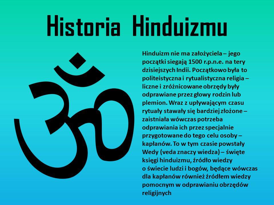 Historia Hinduizmu Hinduizm nie ma założyciela – jego początki siegają 1500 r.p.n.e. na tery dzisiejszych Indii. Początkowo była to politeistyczna i r