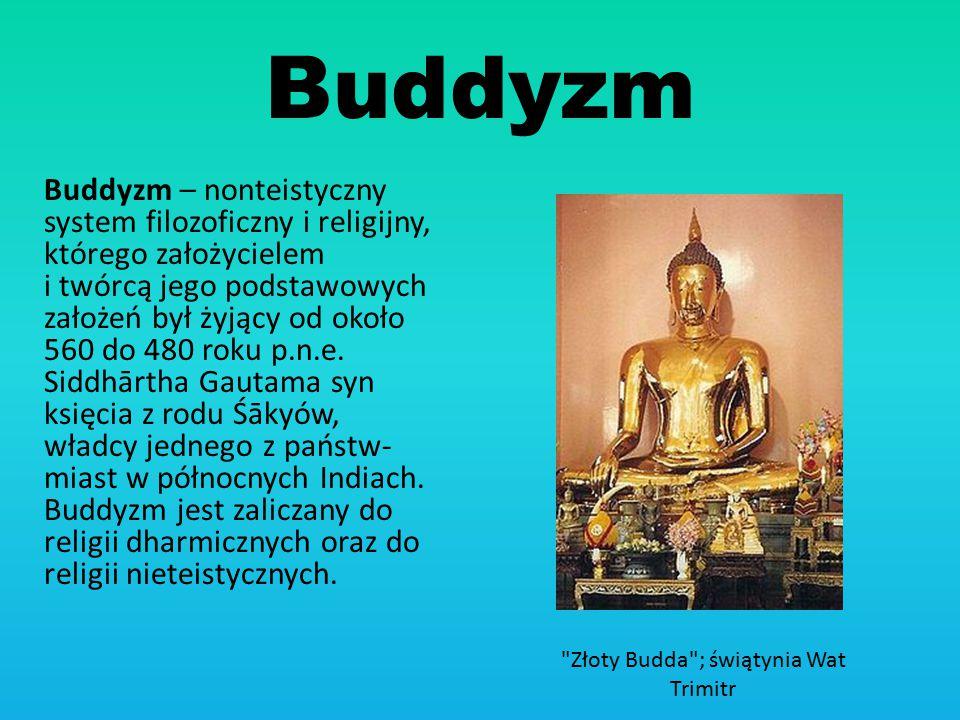 Buddyzm Buddyzm – nonteistyczny system filozoficzny i religijny, którego założycielem i twórcą jego podstawowych założeń był żyjący od około 560 do 48
