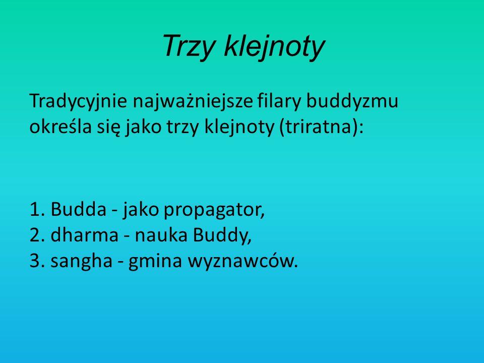 Trzy klejnoty Tradycyjnie najważniejsze filary buddyzmu określa się jako trzy klejnoty (triratna): 1. Budda - jako propagator, 2. dharma - nauka Buddy