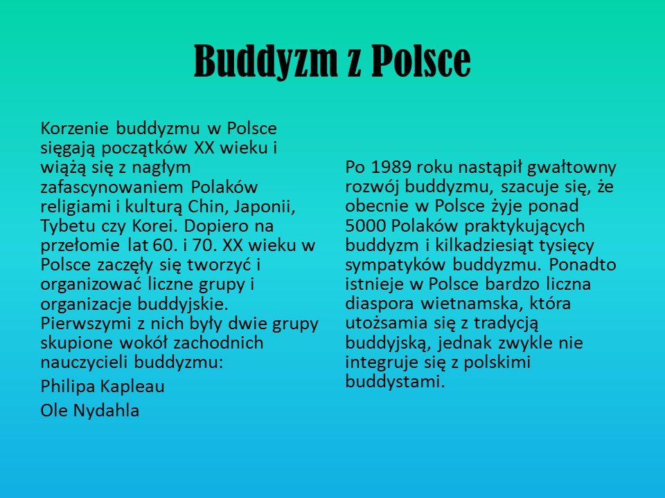 Buddyzm z Polsce Korzenie buddyzmu w Polsce sięgają początków XX wieku i wiążą się z nagłym zafascynowaniem Polaków religiami i kulturą Chin, Japonii,