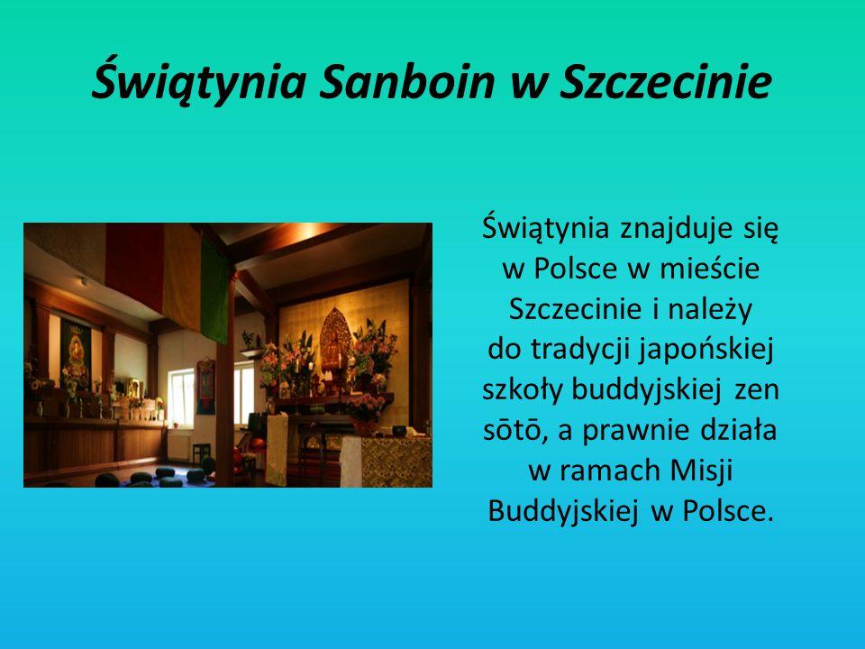 Świątynia Sanboin w Szczecinie Świątynia znajduje się w Polsce w mieście Szczecinie i należy do tradycji japońskiej szkoły buddyjskiej zen sōtō, a pra