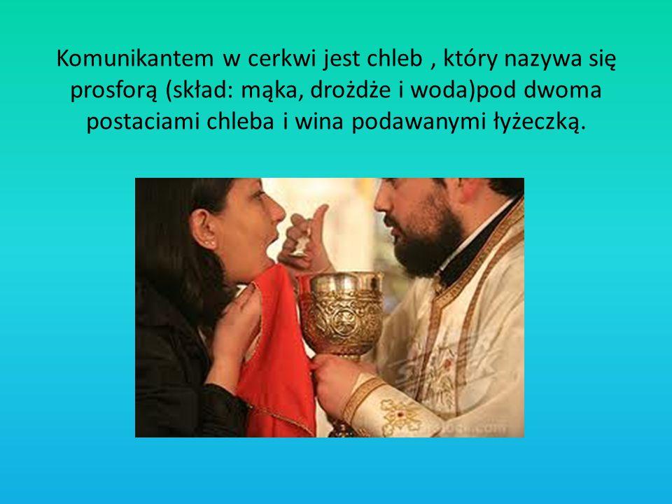Komunikantem w cerkwi jest chleb, który nazywa się prosforą (skład: mąka, drożdże i woda)pod dwoma postaciami chleba i wina podawanymi łyżeczką.