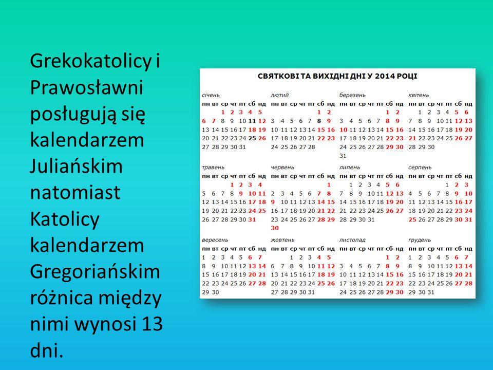 Grekokatolicy i Prawosławni posługują się kalendarzem Juliańskim natomiast Katolicy kalendarzem Gregoriańskim różnica między nimi wynosi 13 dni.