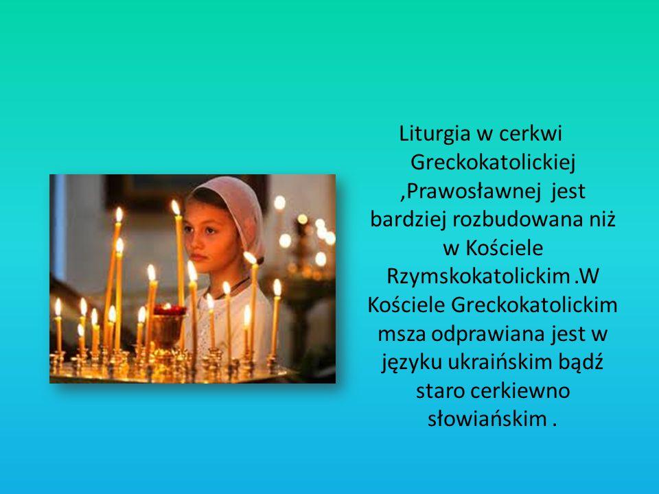 Liturgia w cerkwi Greckokatolickiej,Prawosławnej jest bardziej rozbudowana niż w Kościele Rzymskokatolickim.W Kościele Greckokatolickim msza odprawian