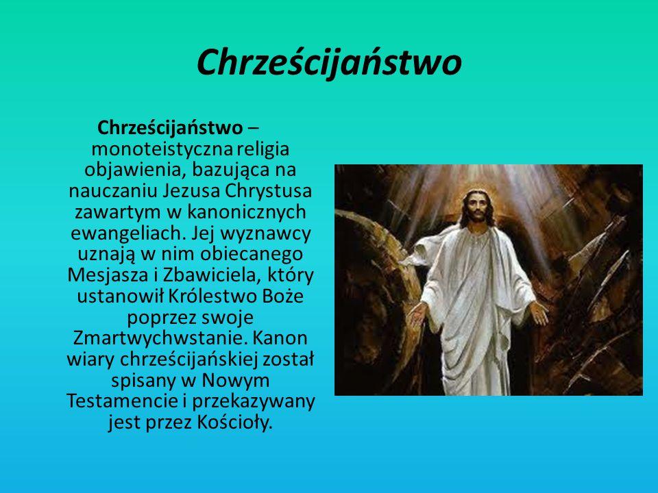 Chrześcijaństwo Chrześcijaństwo – monoteistyczna religia objawienia, bazująca na nauczaniu Jezusa Chrystusa zawartym w kanonicznych ewangeliach. Jej w