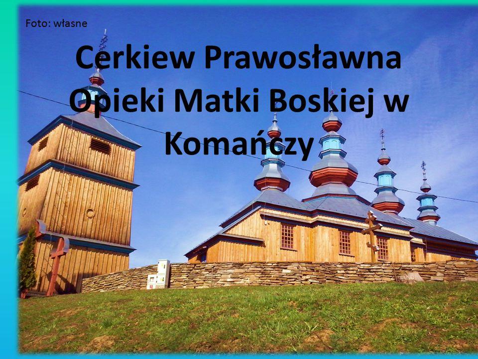 Cerkiew Prawosławna Opieki Matki Boskiej w Komańczy Foto: własne