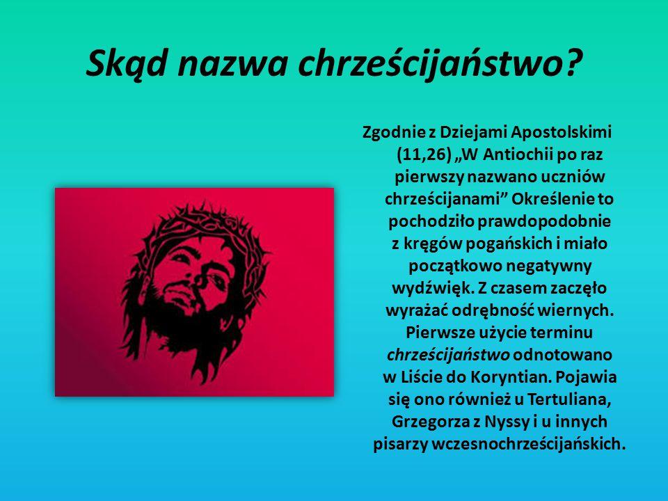 """Skąd nazwa chrześcijaństwo? Zgodnie z Dziejami Apostolskimi (11,26) """"W Antiochii po raz pierwszy nazwano uczniów chrześcijanami"""" Określenie to pochodz"""