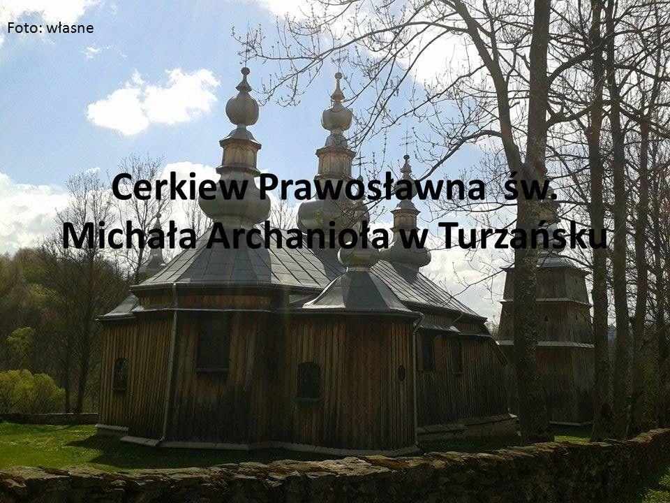 Cerkiew Prawosławna św. Michała Archanioła w Turzańsku Foto: własne