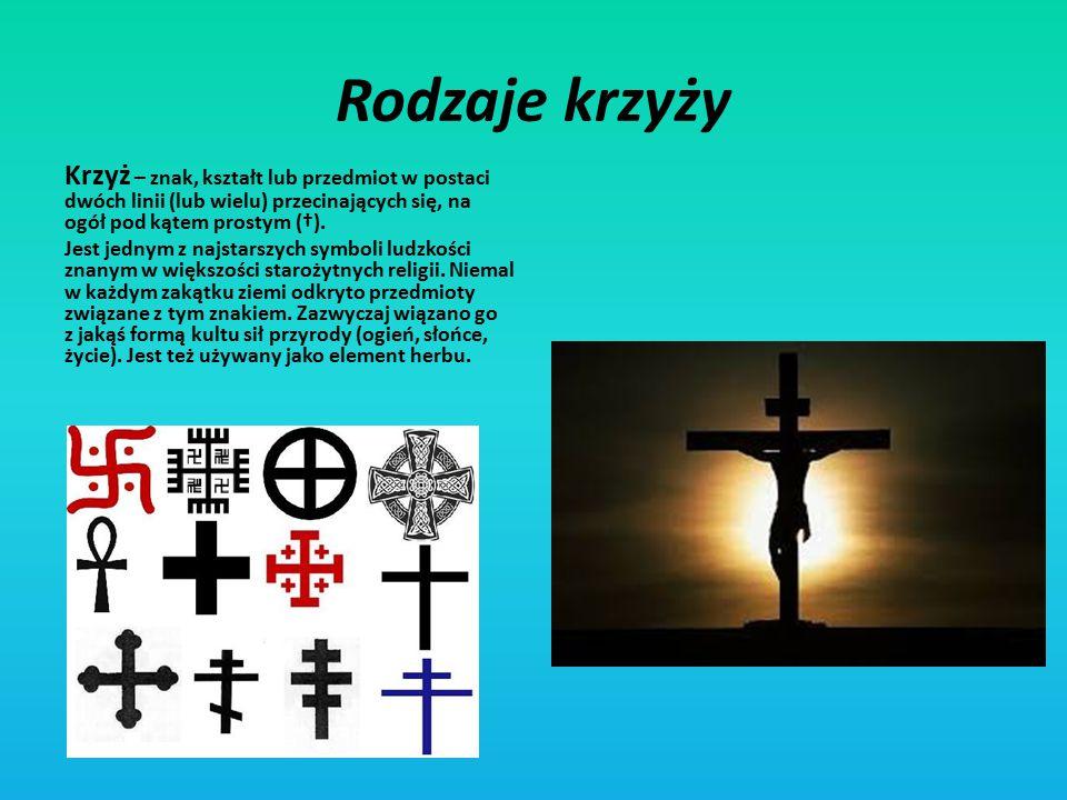 Rodzaje krzyży Krzyż – znak, kształt lub przedmiot w postaci dwóch linii (lub wielu) przecinających się, na ogół pod kątem prostym (†). Jest jednym z