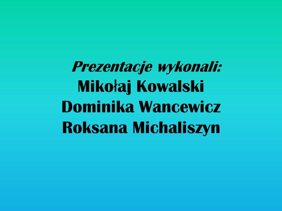 Prezentacje wykonali: Miko ł aj Kowalski Dominika Wancewicz Roksana Michaliszyn