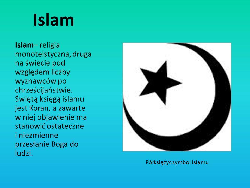 Islam Islam– religia monoteistyczna, druga na świecie pod względem liczby wyznawców po chrześcijaństwie. Świętą księgą islamu jest Koran, a zawarte w