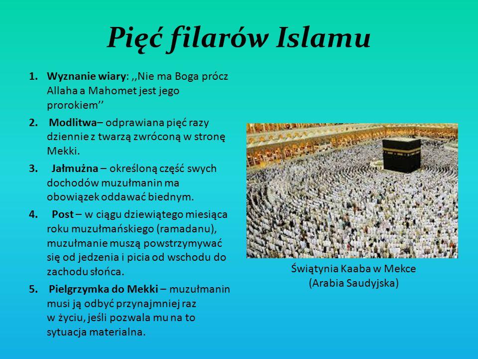 Pięć filarów Islamu 1.Wyznanie wiary:,,Nie ma Boga prócz Allaha a Mahomet jest jego prorokiem'' 2. Modlitwa– odprawiana pięć razy dziennie z twarzą zw