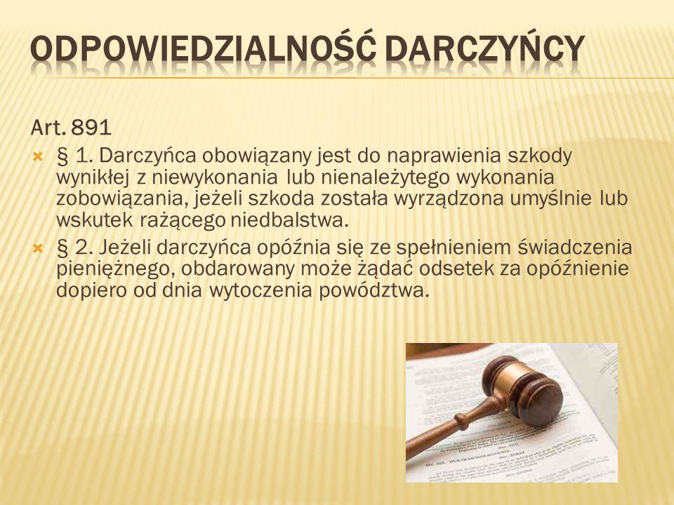 Art. 891  § 1. Darczyńca obowiązany jest do naprawienia szkody wynikłej z niewykonania lub nienależytego wykonania zobowiązania, jeżeli szkoda został