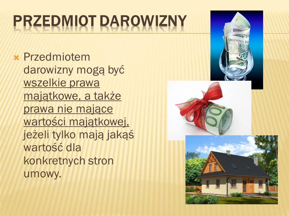  Przedmiotem darowizny mogą być wszelkie prawa majątkowe, a także prawa nie mające wartości majątkowej, jeżeli tylko mają jakąś wartość dla konkretny