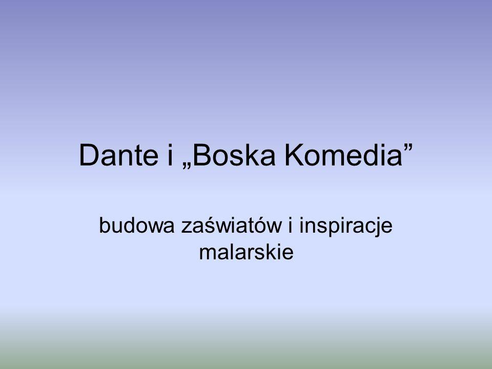 """Dante i """"Boska Komedia"""" budowa zaświatów i inspiracje malarskie"""