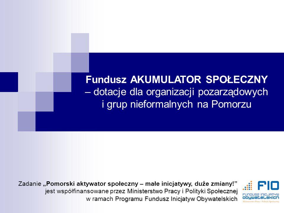 """Fundusz AKUMULATOR SPOŁECZNY – dotacje dla organizacji pozarządowych i grup nieformalnych na Pomorzu Ministerstwo Pracy i Polityki Społecznej Programu Fundusz Inicjatyw Obywatelskich Zadanie """"Pomorski aktywator społeczny – małe inicjatywy, duże zmiany! jest współfinansowane przez Ministerstwo Pracy i Polityki Społecznej w ramach Programu Fundusz Inicjatyw Obywatelskich"""