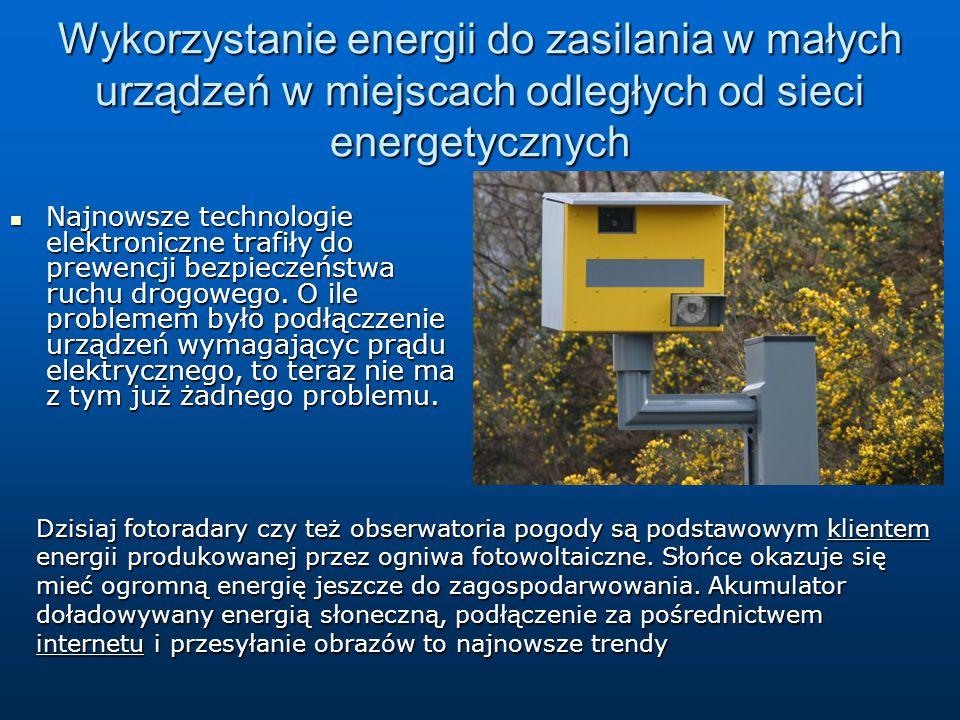 Wykorzystanie energii do zasilania w małych urządzeń w miejscach odległych od sieci energetycznych Najnowsze technologie elektroniczne trafiły do prew