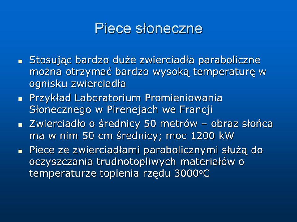 Piece słoneczne Stosując bardzo duże zwierciadła paraboliczne można otrzymać bardzo wysoką temperaturę w ognisku zwierciadła Stosując bardzo duże zwie