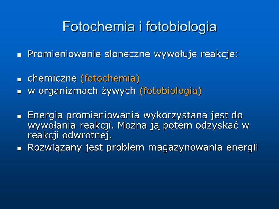 Fotochemia i fotobiologia Promieniowanie słoneczne wywołuje reakcje: Promieniowanie słoneczne wywołuje reakcje: chemiczne (fotochemia) chemiczne (foto