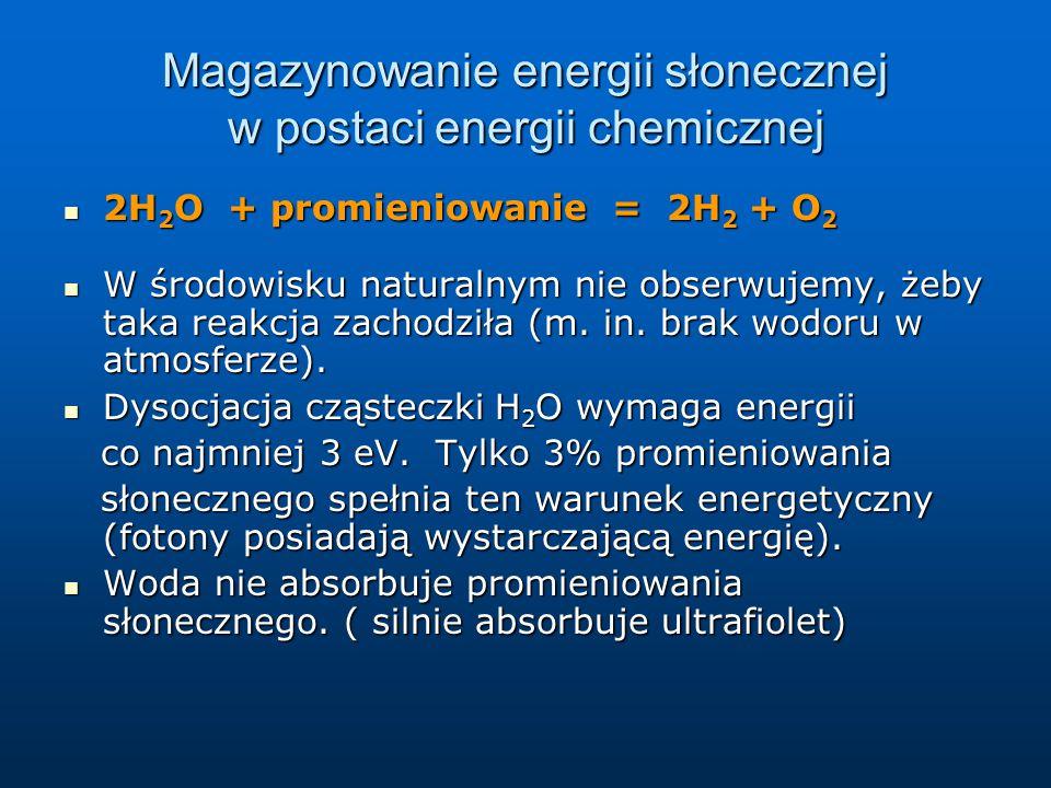 Magazynowanie energii słonecznej w postaci energii chemicznej 2H 2 O + promieniowanie = 2H 2 + O 2 2H 2 O + promieniowanie = 2H 2 + O 2 W środowisku n