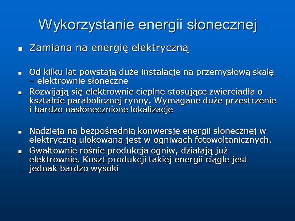 Wykorzystanie energii słonecznej Zamiana na energię elektryczną Zamiana na energię elektryczną Od kilku lat powstają duże instalacje na przemysłową sk