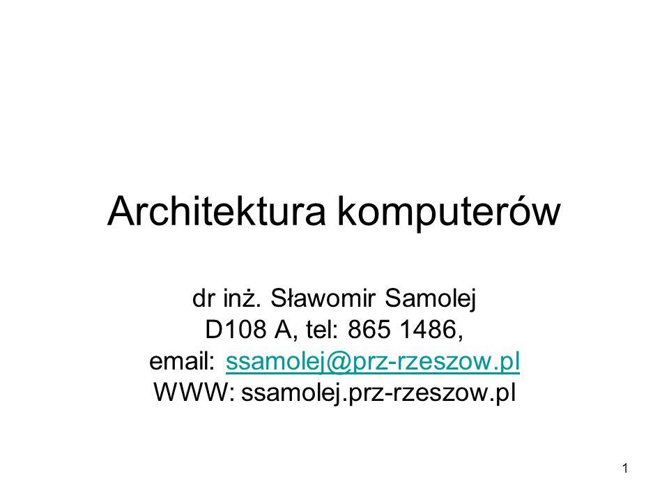 1 Architektura komputerów dr inż. Sławomir Samolej D108 A, tel: 865 1486, email: ssamolej@prz-rzeszow.plssamolej@prz-rzeszow.pl WWW: ssamolej.prz-rzes