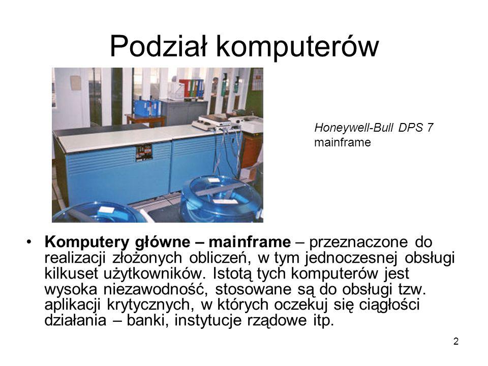 2 Podział komputerów Komputery główne – mainframe – przeznaczone do realizacji złożonych obliczeń, w tym jednoczesnej obsługi kilkuset użytkowników. I