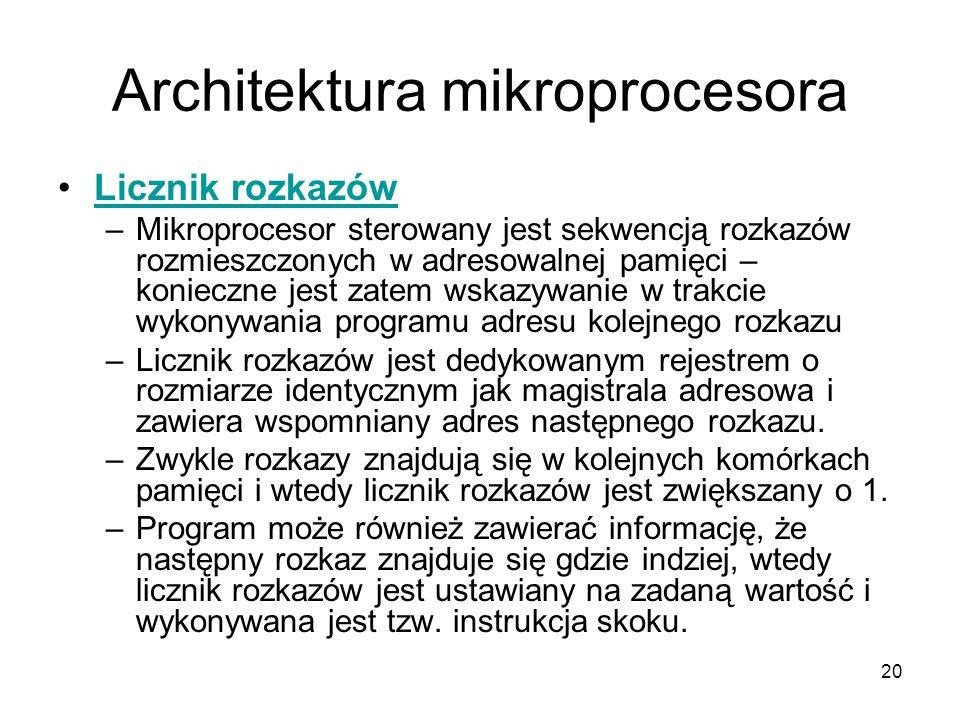 20 Architektura mikroprocesora Licznik rozkazów –Mikroprocesor sterowany jest sekwencją rozkazów rozmieszczonych w adresowalnej pamięci – konieczne je