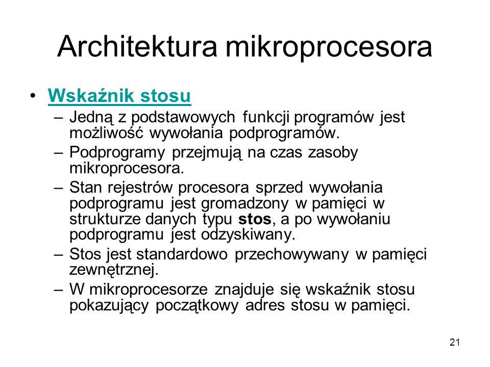 21 Architektura mikroprocesora Wskaźnik stosu –Jedną z podstawowych funkcji programów jest możliwość wywołania podprogramów. –Podprogramy przejmują na