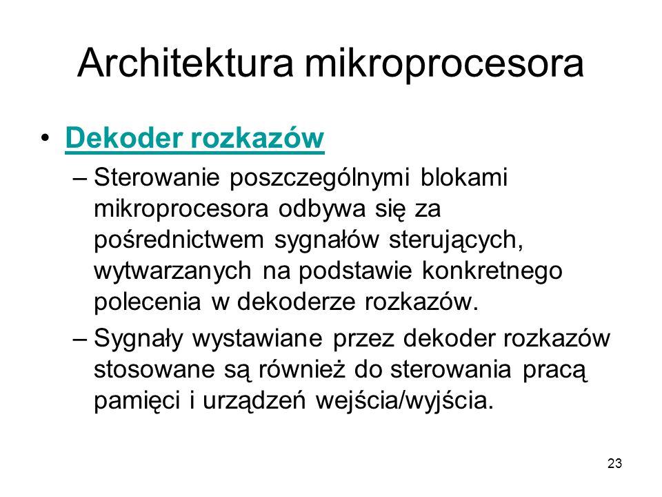 23 Architektura mikroprocesora Dekoder rozkazów –Sterowanie poszczególnymi blokami mikroprocesora odbywa się za pośrednictwem sygnałów sterujących, wy