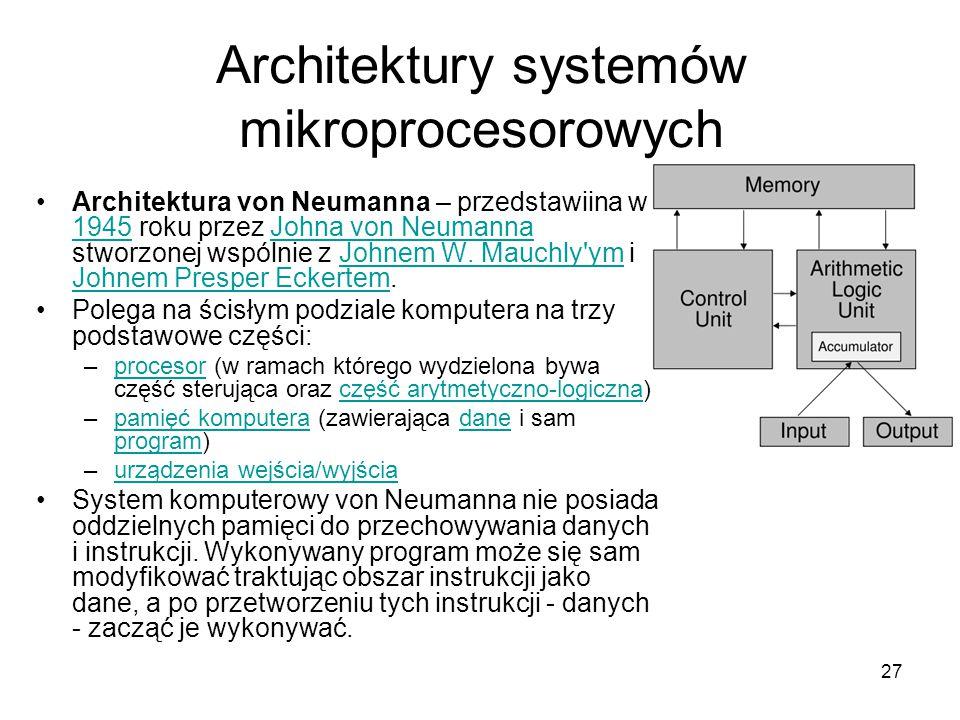 27 Architektury systemów mikroprocesorowych Architektura von Neumanna – przedstawiina w 1945 roku przez Johna von Neumanna stworzonej wspólnie z Johne