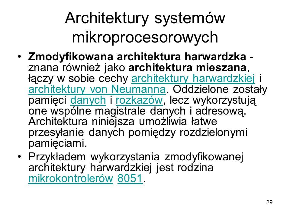 29 Architektury systemów mikroprocesorowych Zmodyfikowana architektura harwardzka - znana również jako architektura mieszana, łączy w sobie cechy arch