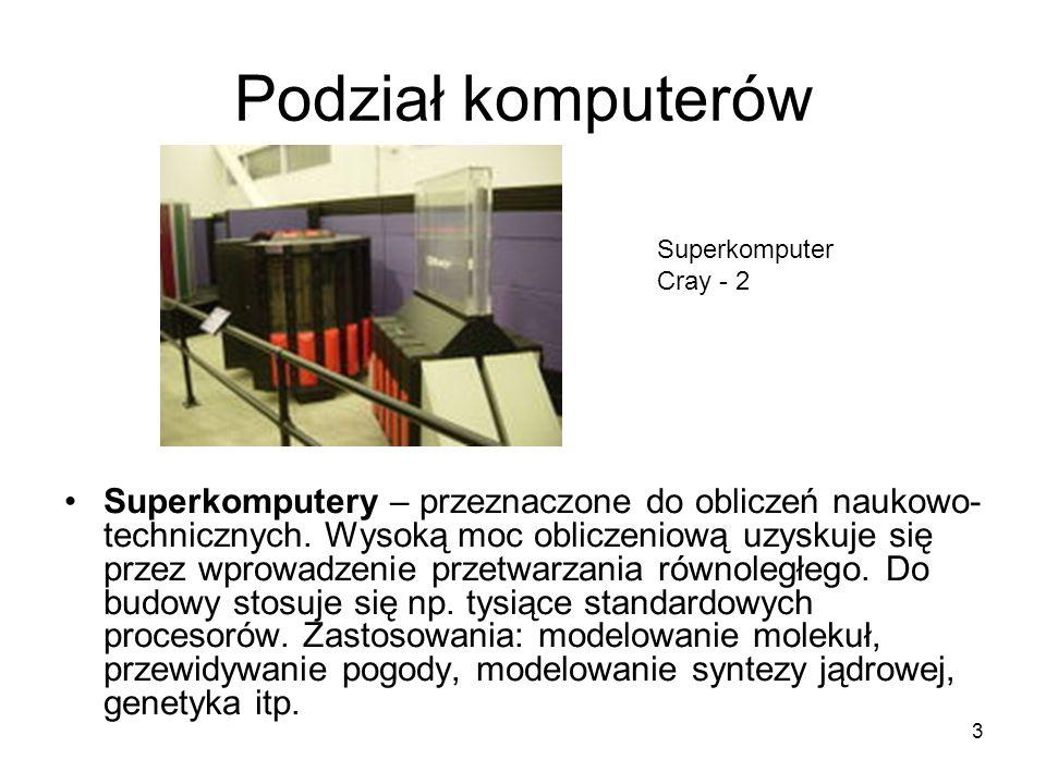 3 Podział komputerów Superkomputery – przeznaczone do obliczeń naukowo- technicznych. Wysoką moc obliczeniową uzyskuje się przez wprowadzenie przetwar