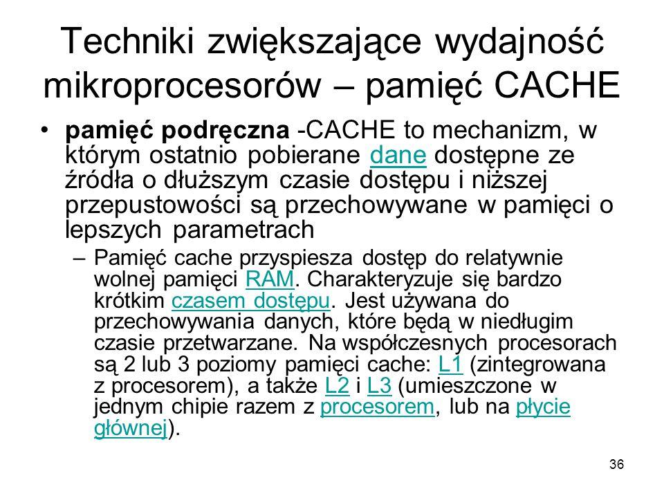 36 Techniki zwiększające wydajność mikroprocesorów – pamięć CACHE pamięć podręczna -CACHE to mechanizm, w którym ostatnio pobierane dane dostępne ze ź