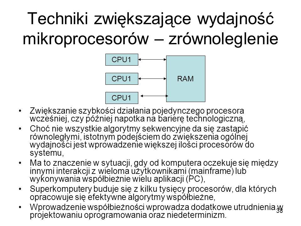 38 Techniki zwiększające wydajność mikroprocesorów – zrównoleglenie Zwiększanie szybkości działania pojedynczego procesora wcześniej, czy później napo