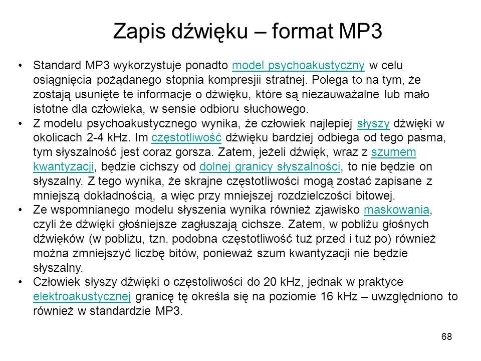 68 Zapis dźwięku – format MP3 Standard MP3 wykorzystuje ponadto model psychoakustyczny w celu osiągnięcia pożądanego stopnia kompresjii stratnej. Pole